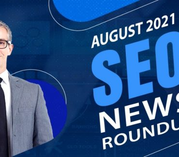SEO News Roundup of August 2021